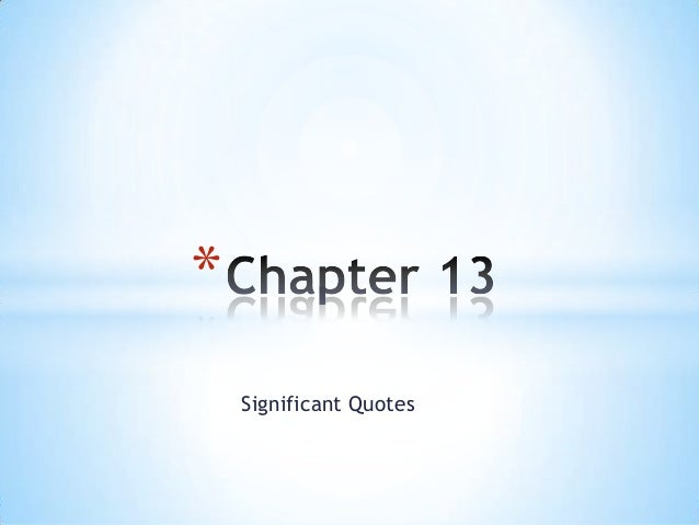 *    Significant Quotes