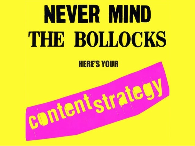 Never Mind the Bollocks, Here's your Content Strategy