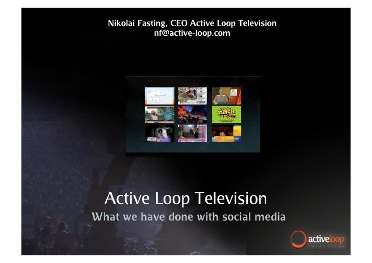 Nikolai Fasting, CEO Active Loop Television               nf@active-loop.com       Active Loop Television What we have don...
