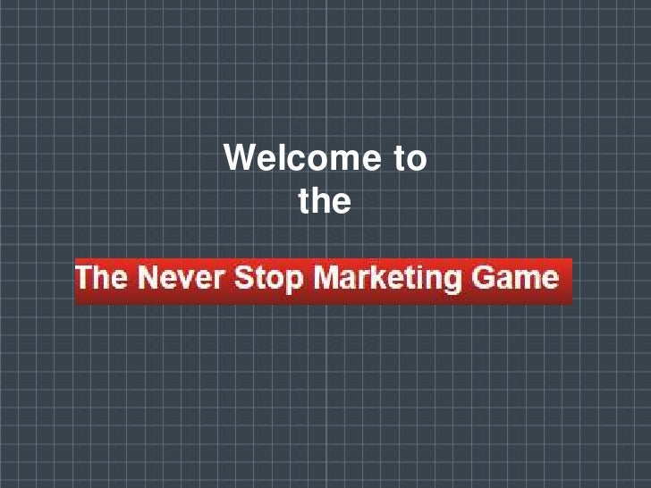Never Stop Marketing...the game
