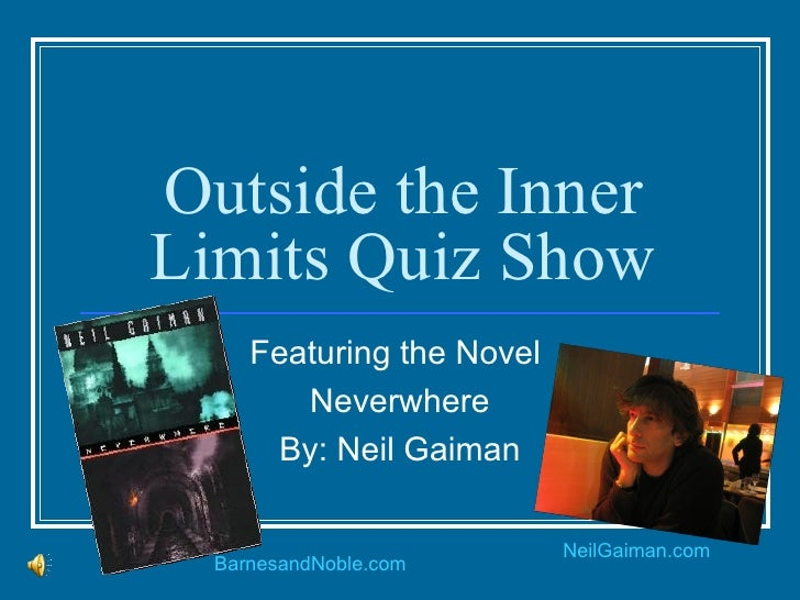 Outside the Inner Limits Quiz Show Featuring the Novel  Neverwhere By: Neil Gaiman BarnesandNoble.com NeilGaiman.com