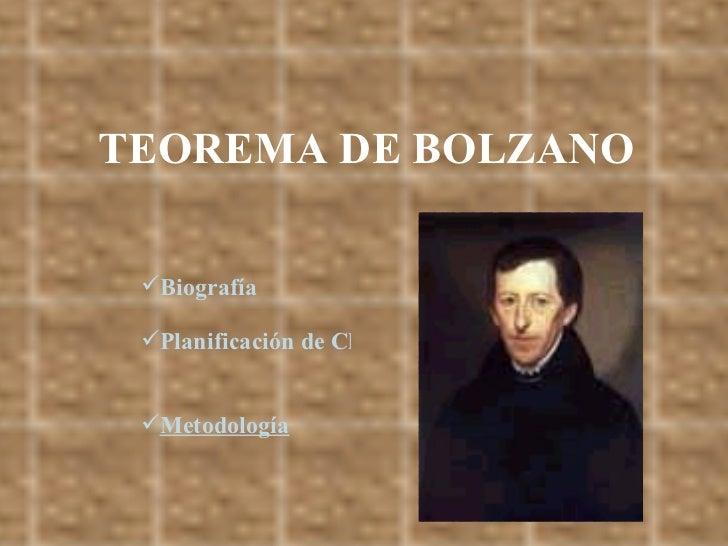 <ul><li>Biografía </li></ul><ul><li>Planificación de Clase </li></ul><ul><li>Metodología </li></ul>TEOREMA DE BOLZANO