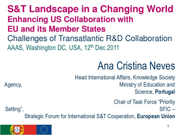 S&T Landscape in a Changing World Enhancing US Collaboration with EU and its Member States Challenges of Transatlantic R&D...