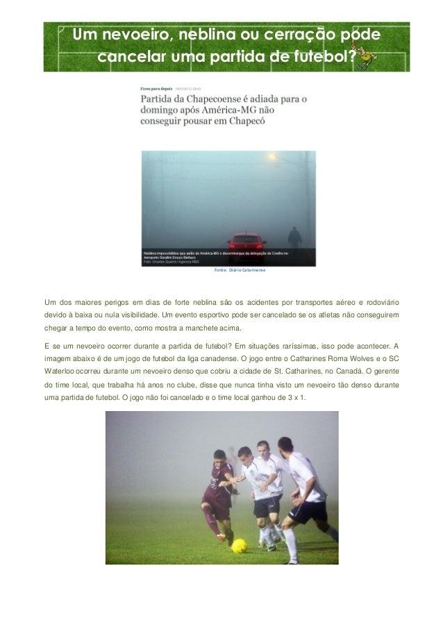 Um nevoeiro, neblina ou cerração pode cancelar uma partida de futebol?  Fonte: Diário Catarinense  Um dos maiores perigos ...