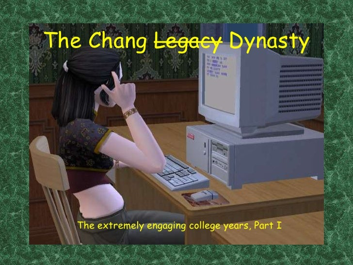 The Chang Legacy Dynasty<br />The extremely engaging college years, Part I<br />