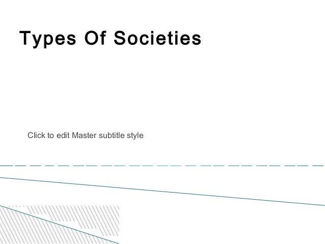 Click to edit Master subtitle style Types Of Societies