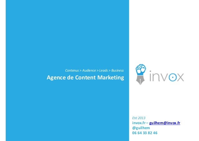 Contenus > Audience > Leads > BusinessAgence de Content MarketingEté 2013invox.fr – guilhem@invox.fr@guilhem06 64 33 82 46