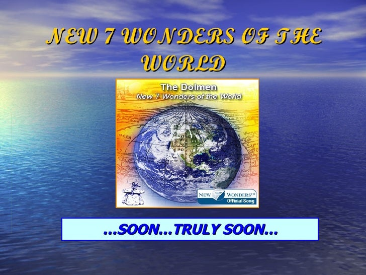 NEW 7 WONDERS OF THE WORLD … SOON…TRULY SOON…
