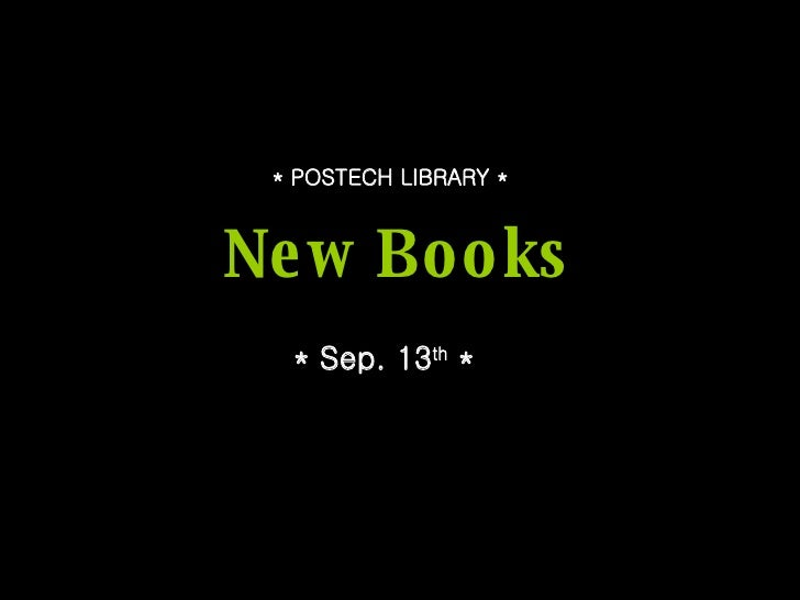 New Books * Sep. 13 th  * * POSTECH LIBRARY *