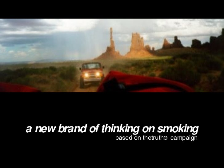 a new brand of thinking on smoking based on thetruth ®  campaign