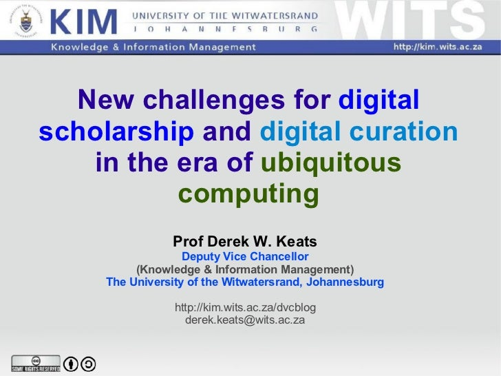 New challenges for  digital   scholarship  and  digital  curation  in the era of  ubiquitous computing Prof Derek W. Keats...