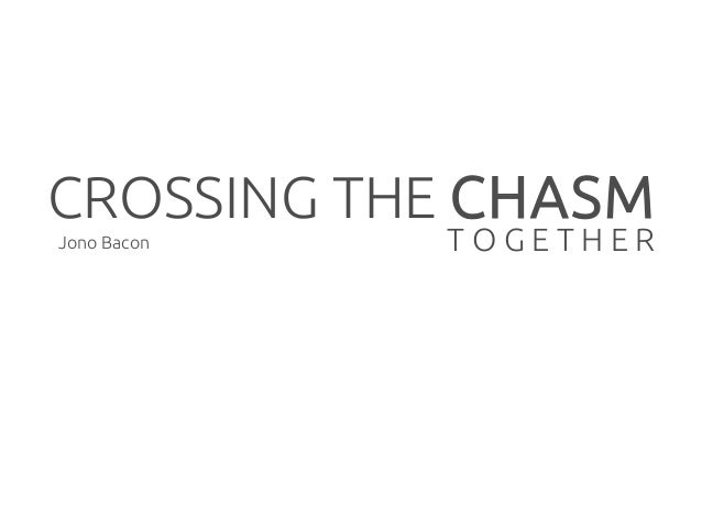 Jono Bacon - Crossing the Chasm Together