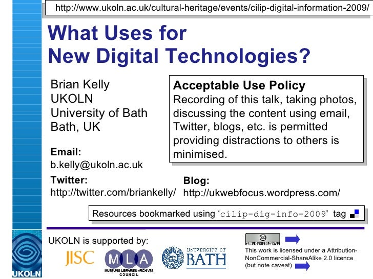 What Uses for  New Digital Technologies? Brian Kelly UKOLN University of Bath Bath, UK UKOLN is supported by: This work is...
