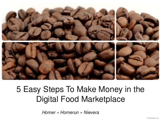"""5 Easy Steps To Make Money in the Digital Food Marketplace by Homer """"Homerun""""  Nievera"""