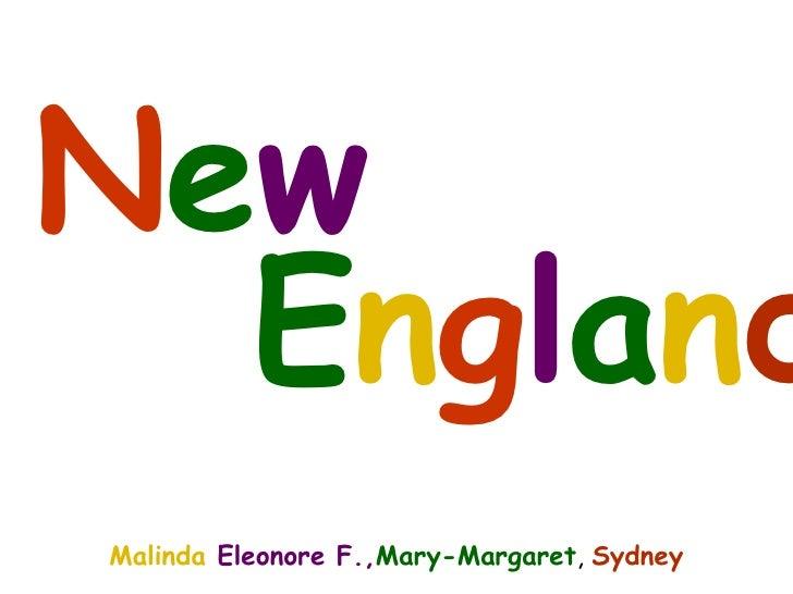 Malinda  Eleonore F., Mary-Margaret ,  Sydney N e w E n g l a n d