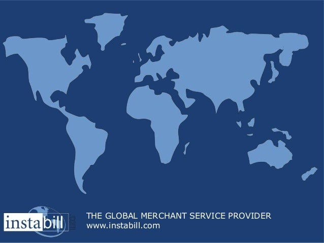 THE GLOBAL MERCHANT SERVICE PROVIDERwww.instabill.com