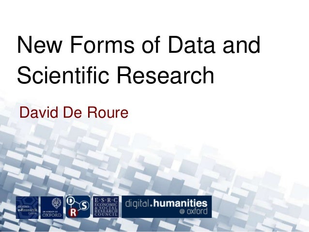 David De Roure New Forms of Data and Scientific Research