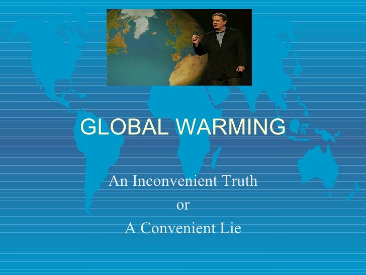 GLOBAL WARMING An Inconvenient Truth or A Convenient Lie