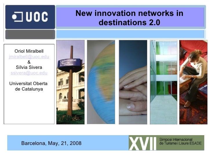 New innovation networks in destinations 2.0 Oriol Miralbell [email_address] & Sílvia Sivera [email_address] Universitat Ob...