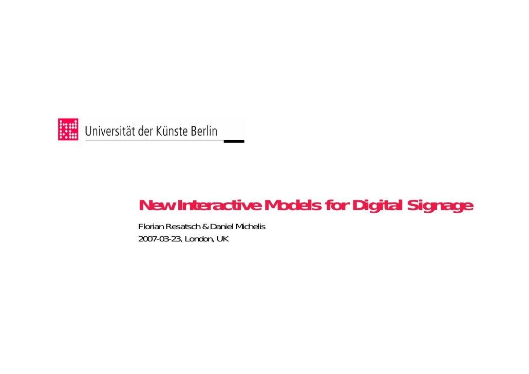 New Interactive Models for Digital Signage Florian Resatsch  Daniel Michelis 2007-03-23, London, UK