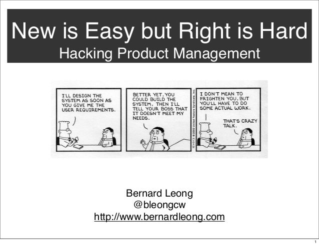 New is Easy but Right is Hard Hacking Product Management  Bernard Leong @bleongcw http://www.bernardleong.com 1
