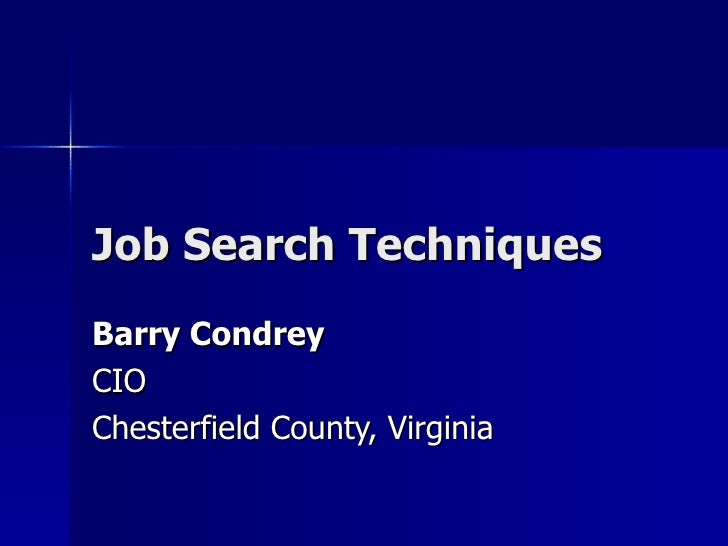 Job Search Techniques Barry Condrey  CIO  Chesterfield County, Virginia