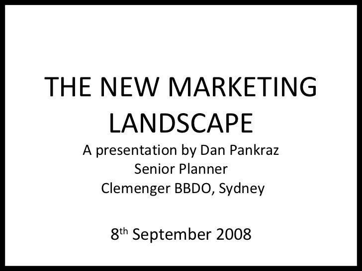 THE NEW MARKETING LANDSCAPE A presentation by Dan Pankraz Senior Planner  Clemenger BBDO, Sydney 8 th  September 2008