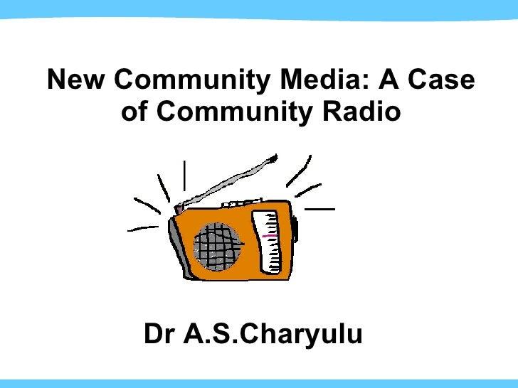 New Community Media: A Case of Community Radio Dr A.S.Charyulu