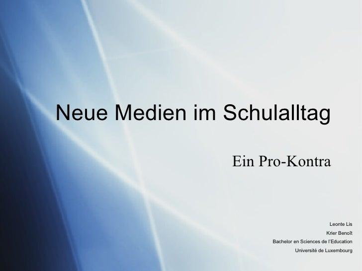 Neue Medien im Schulalltag Ein Pro-Kontra Leonte Lis Krier Beno ît Bachelor en Sciences de l'Education Université de Luxem...