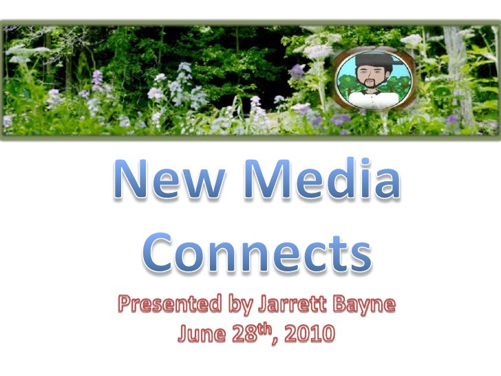 New Media Connects<br />Presented by Jarrett Bayne<br />June 28th, 2010<br />