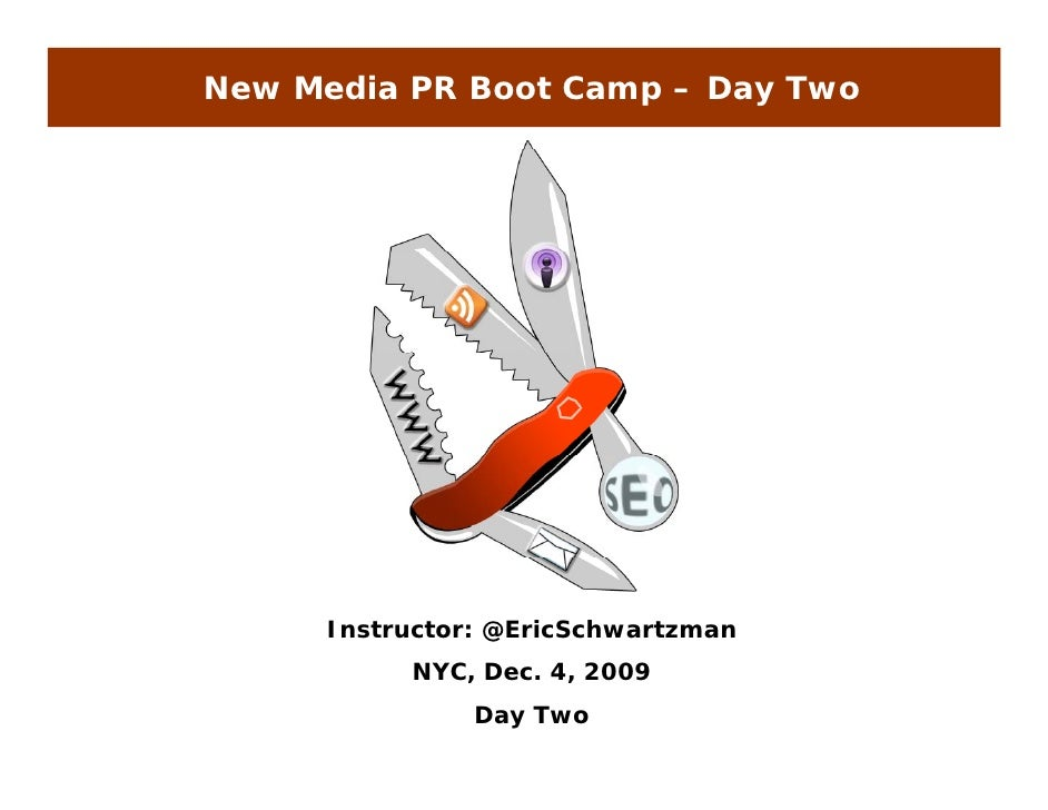 New Media PR Boot Camp – Day Two           Instructor: @EricSchwartzman            NYC, Dec. 4, 2009                 Day T...