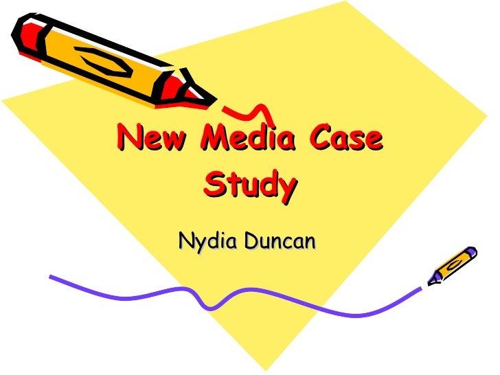 New Media Case Study Nydia Duncan