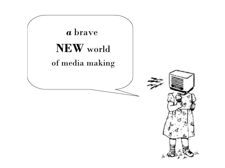 a  brave  NEW  world of media making