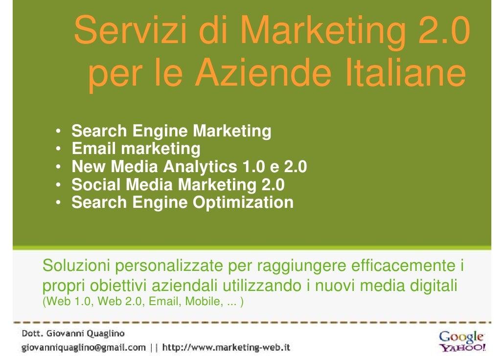 Servizi di Marketing 2.0        per le Aziende Italiane   •   Search Engine Marketing   •   Email marketing   •   New Medi...
