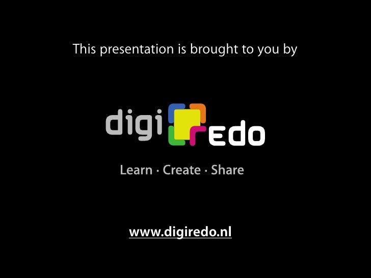 This presentation is brought to you by              www.digiredo.nl