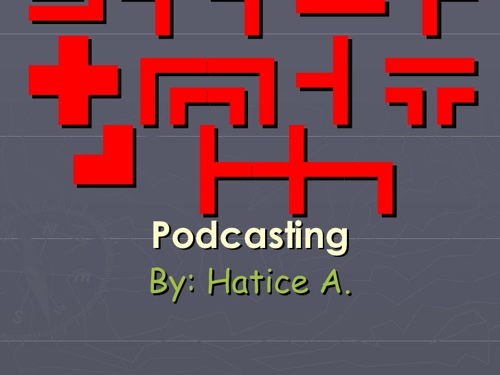 New Media Study Case Podcasting By: Hatice A.