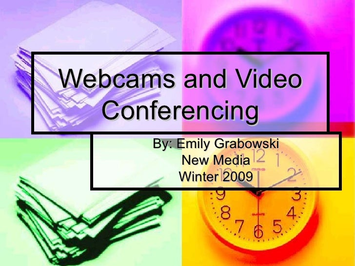 Webcams and Video Conferencing By: Emily Grabowski New Media Winter 2009