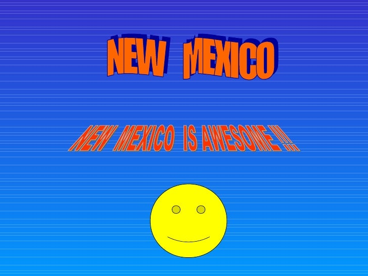 NEW  MEXICO NEW  MEXICO  IS AWESOME !!!