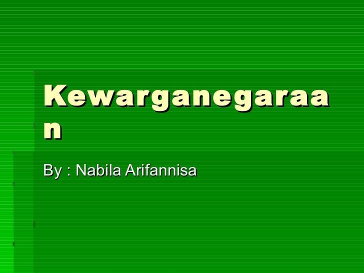 Kewarganegaraan By : Nabila Arifannisa
