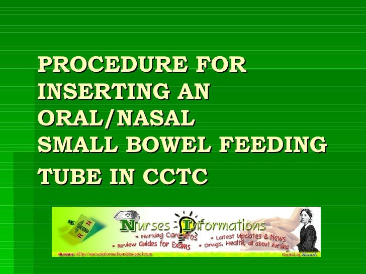 PROCEDURE FOR INSERTING AN ORAL/NASAL  SMALL BOWEL FEEDING TUBE IN CCTC