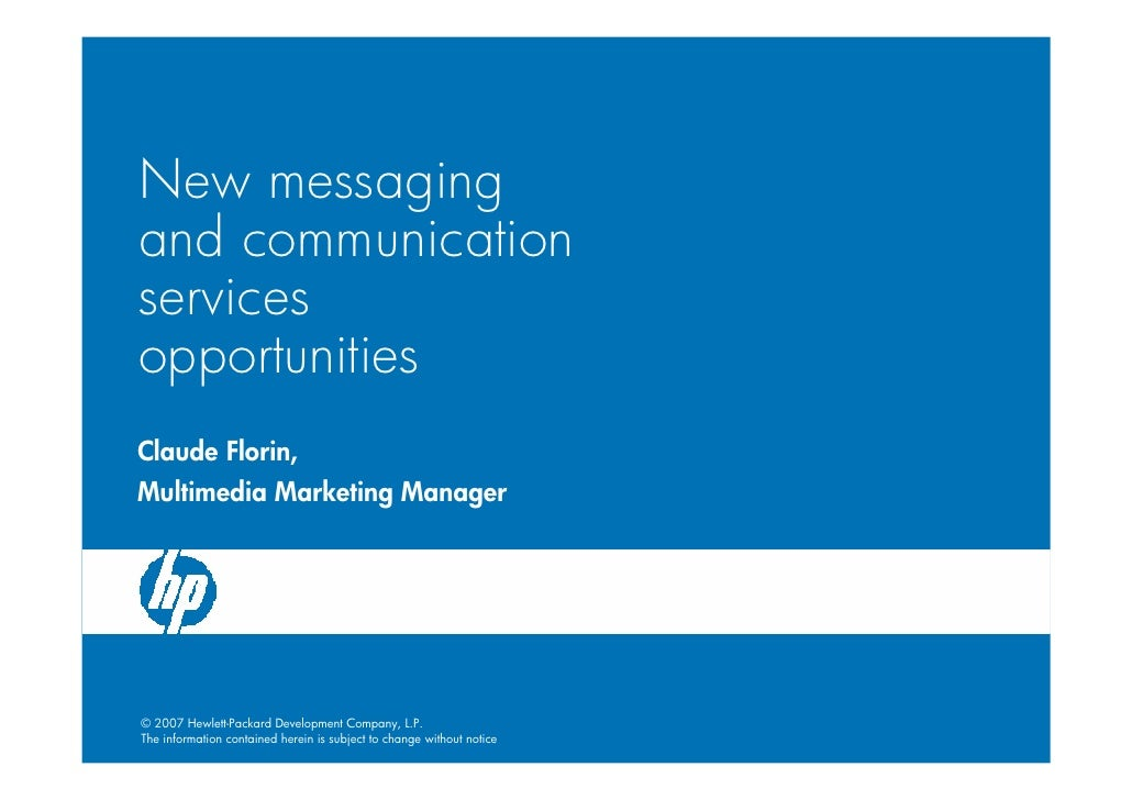New messaging and communication services opportunities Claude Florin, Multimedia Marketing Manager     © 2007 Hewlett-Pack...
