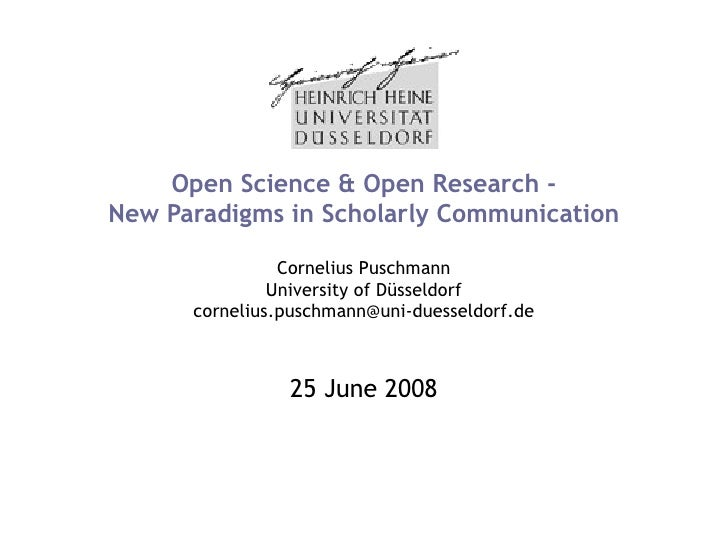 Open Science & Open Research - New Paradigms in Scholarly Communication Cornelius Puschmann University of Düsseldorf [emai...