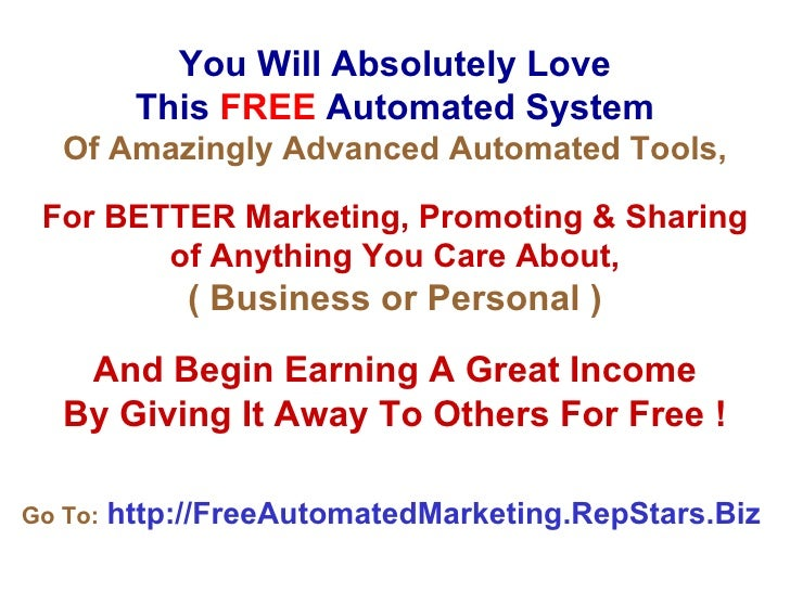 You Will Absolutely Love This   FREE   Automated System Of Amazingly Advanced Automated Tools, For BETTER Marketing, Promo...