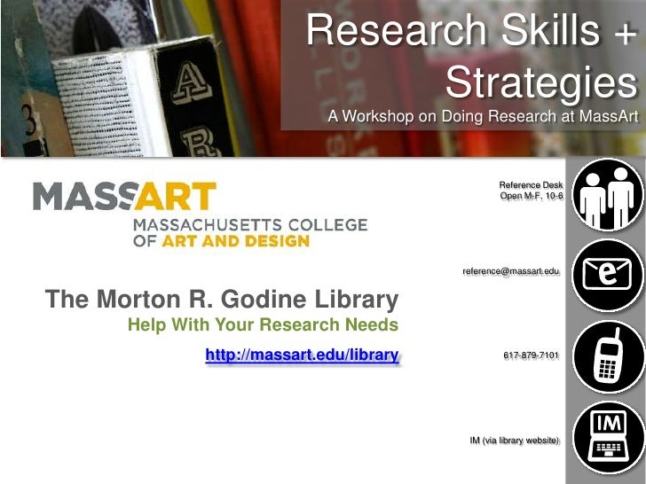 Research Skills + Strategies<br />A Workshop on Doing Research at MassArt<br />Reference Desk<br />Open M-F, 10-6<br />ref...