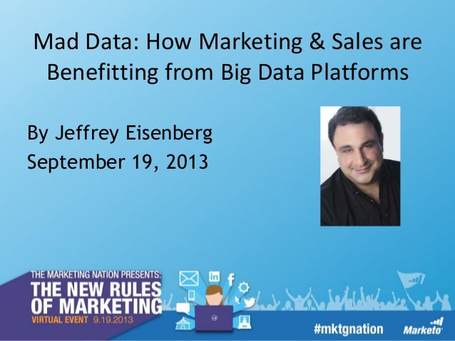 Mad Data: How Sales & Marketing are Benefitting from Big Data Platforms