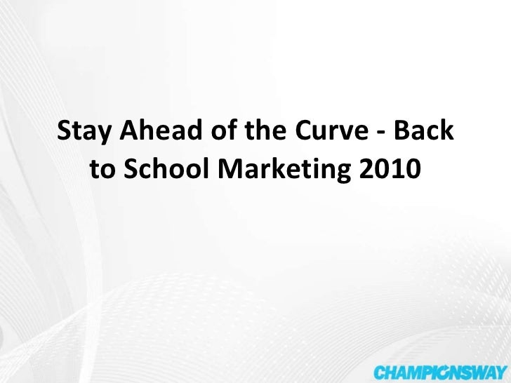 Stay Ahead of the Curve - Back to School Marketing 2010
