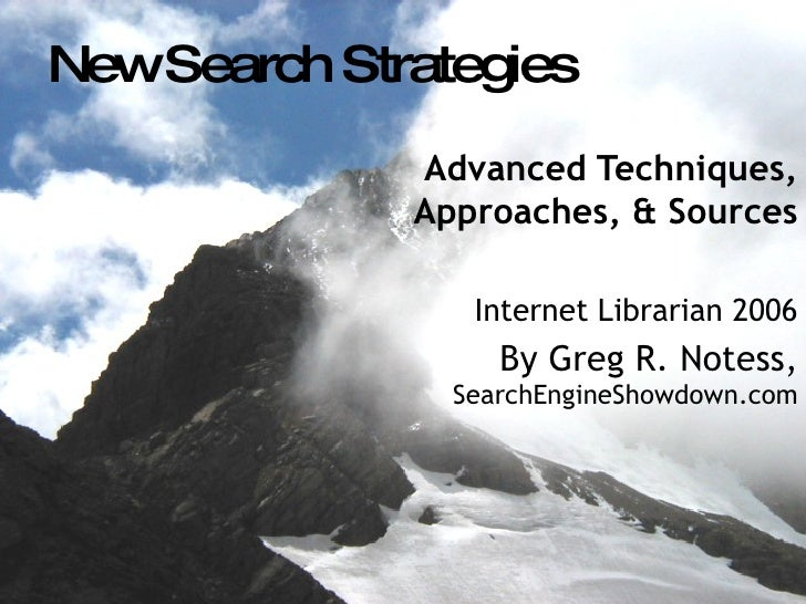New Search Strategies Advanced Techniques, Approaches, & Sources Internet Librarian 2006 By Greg R. Notess,  SearchEngineS...