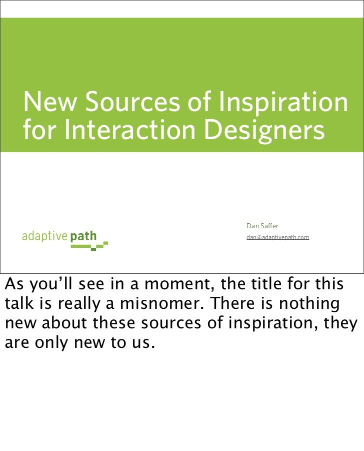 New Sources of Inspiration   for Interaction Designers                                 Dan Saffer                         ...