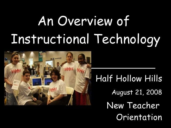 An Overview of  Instructional Technology Half Hollow Hills August 21, 2008 New Teacher  Orientation