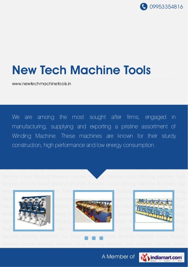 09953354816A Member ofNew Tech Machine Toolswww.newtechmachinetools.inThread Winding Machine Cone Winding Machine Cheese W...